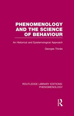 Phenomenology and the Science of Behaviour: An Historical and Epistemological Approach by George Thines