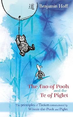 Tao of Pooh & The Te of Piglet by Benjamin Hoff