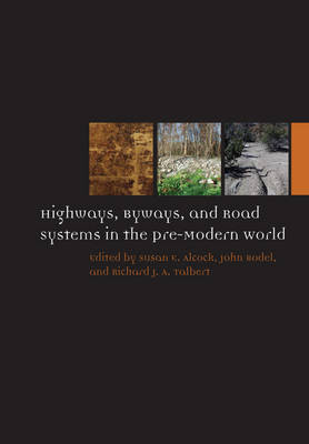 Highways, Byways, and Road Systems in the Pre-Modern World by Susan E. Alcock