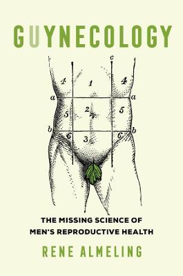 GUYnecology: The Missing Science of Men's Reproductive Health by Rene Almeling