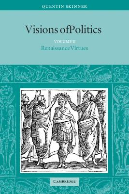 Visions of Politics: Volume 2, Renaissance Virtues by Quentin Skinner