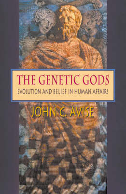 The Genetic Gods: Evolution and Belief in Human Affairs by John C. Avise