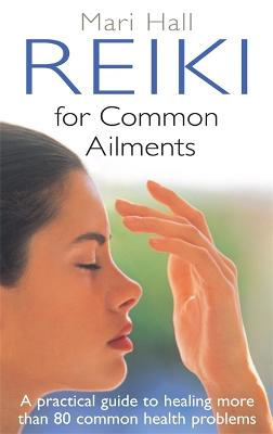 Reiki For Common Ailments by Mari Hall
