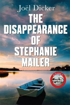 The Disappearance of Stephanie Mailer: A gripping new thriller with a killer twist by Joel Dicker