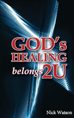 God's Healing Belongs 2 U by Nick Watson