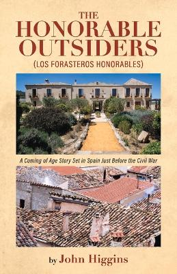 The Honorable Outsiders: A Coming of Age Story Set in Spain Just Before the Civil War by John Higgins