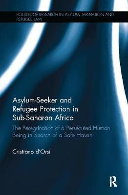 Asylum-Seeker and Refugee Protection in Sub-Saharan Africa by Cristiano d'Orsi