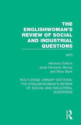 The Englishwoman's Review of Social and Industrial Questions: 1875 by Janet Horowitz Murray