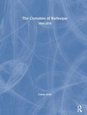 The Costumes of Burlesque: 1866-2018 by Coleen Scott