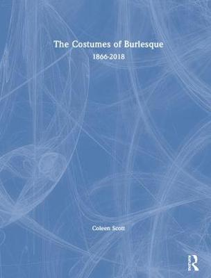 The Costumes of Burlesque: 1866-2018 book