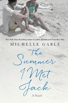 The Summer I Met Jack by Michelle Gable