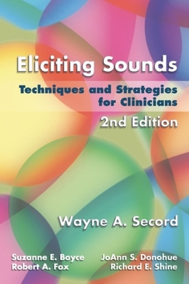 Eliciting Sounds: Techniques and Strategies for Clinicians by Wayne Secord