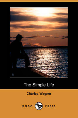 The Simple Life (Dodo Press) by Charles Wagner