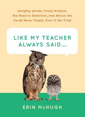 Like My Teacher Always Said... by Erin McHugh