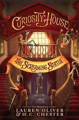Curiosity House: The Screaming Statue (Book Two) by Lauren Oliver