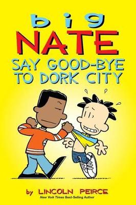 Big Nate: Say Good-bye to Dork City by Lincoln Peirce