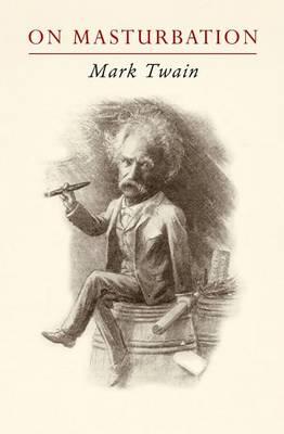 Mark Twain on Masturbation by Mark Twain