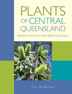 Plants of Central Queensland by Eric Anderson