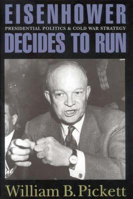 Eisenhower Decides to Run by William B. Pickett