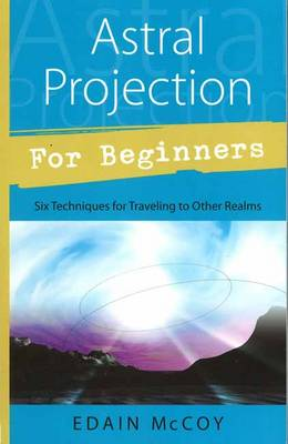 Astral Projection for Beginners by Edain McCoy