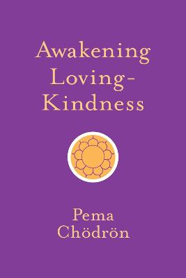 Awakening Loving-Kindness by Pema Chodron