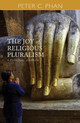 The Joy of Religious Pluralism by Peter C. Phan