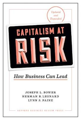 Capitalism at Risk, Updated and Expanded: How Business Can Lead by Joseph L. Bower