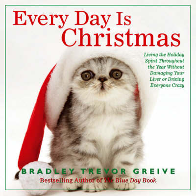 Every Day is Christmas by Bradley Trevor Greive