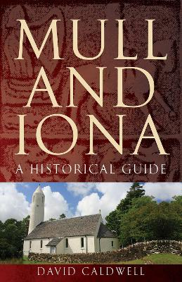Mull and Iona: A Historical Guide by David Caldwell