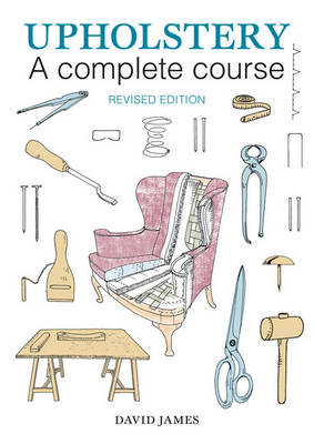 Upholstery: A Complete Course by David James