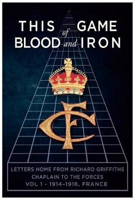 This Game of Blood and Iron Volume 1 - 1914-1914 France by Richard Griffiths