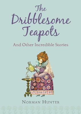 Dribblesome Teapots and Other Incredible Stories by Norman Hunter
