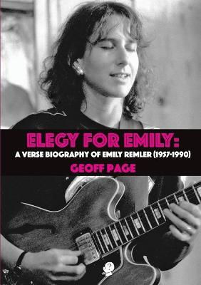 Elegy for Emily: A Verse Biography of Emily Remler 1957-1990 by Geoff Page