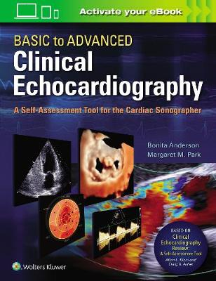 Basic to Advanced Clinical Echocardiography. A Self-Assessment Tool for the Cardiac Sonographer by Bonita Anderson