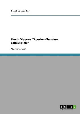 Denis Diderots Theorien Uber Den Schauspieler by Bernd Leiendecker