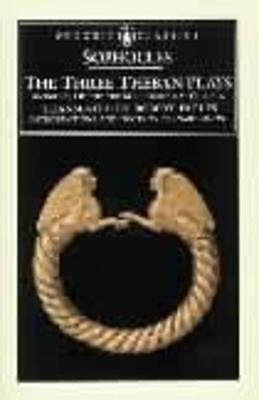 The Three Theban Plays: Antigone, Oedipus the King, Oedipus at Colonus by Sophocles