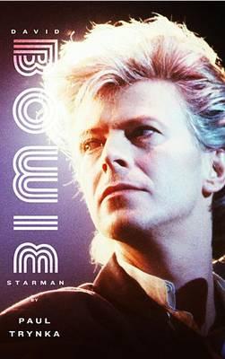 David Bowie: Starman by Paul Trynka