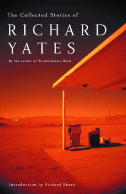 The The Collected Stories of Richard Yates by Richard Yates
