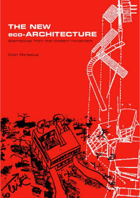 The New Eco-Architecture: Alternatives from the Modern Movement by Colin Porteous