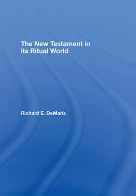 The New Testament in its Ritual World by Richard E. DeMaris