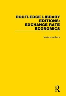 Routledge Library Editions: Exchange Rate Economics by Various