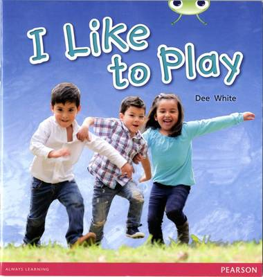 Bug Club Non-fiction Yellow C I Like To Play by Dee White
