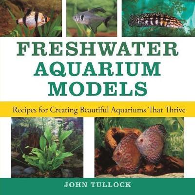 Freshwater Aquarium Models by John H. Tullock