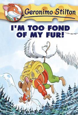 I'm Too Fond of My Fur! by Geronimo Stilton