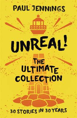 Unreal! The Ultimate Collection: 30 Stories In 30 Years by Paul Jennings