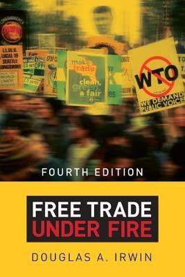 Free Trade under Fire by Douglas A. Irwin