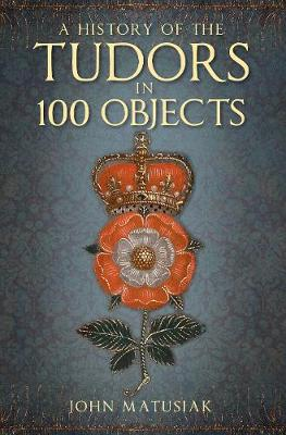 A History of the Tudors in 100 Objects book