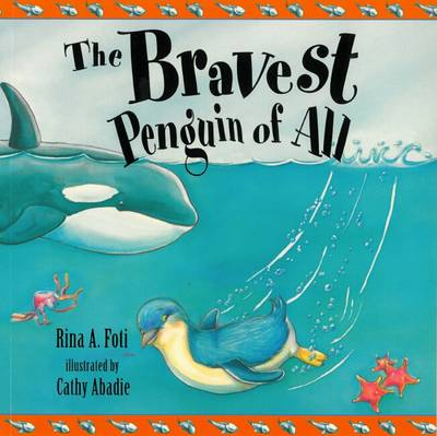 The Bravest Penguin of All by Rina A. Foti