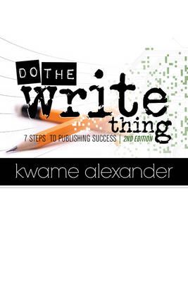 Do the Write Thing: Seven Steps to Publishing Success by Kwame Alexander
