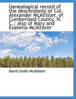 Genealogical Record of the Descendants of Col. Alexander McAllister, of Cumberland County, N. C.; Al by David Smith McAllister